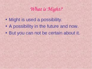 What is Might? Might is used a possibility. A possibility in the future and n