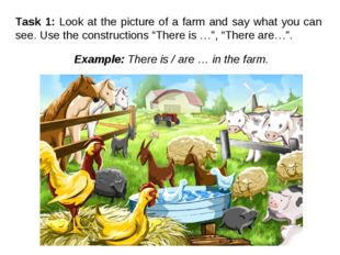 Task 1: Look at the picture of a farm and say what you can see. Use the const