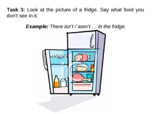 Task 3: Look at the picture of a fridge. Say what food you don't see in it. E