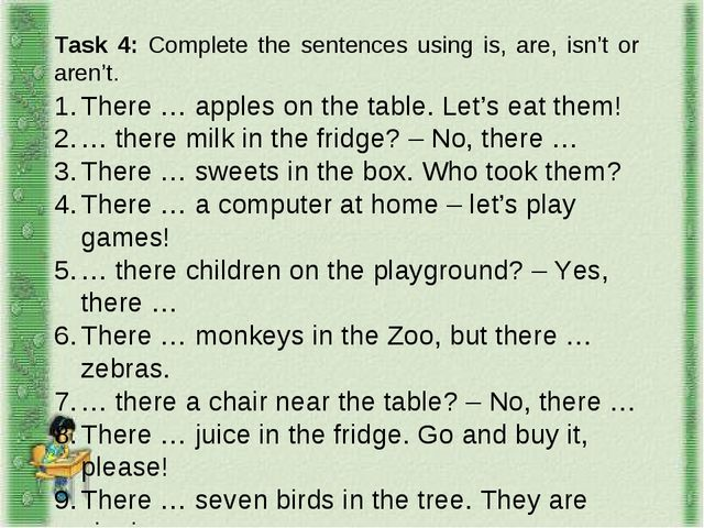 Task 4: Complete the sentences using is, are, isn't or aren't. There … apples...