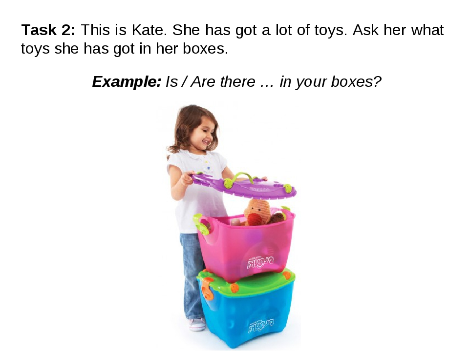 Task 2: This is Kate. She has got a lot of toys. Ask her what toys she has go...