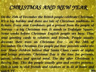 CHRISTMAS AND NEW YEAR On the 25th of December the British people celebrate C