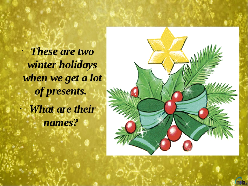 These are two winter holidays when we get a lot of presents. What are their...