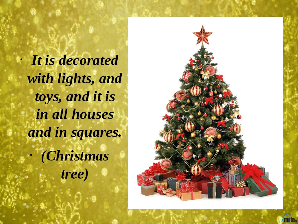 It is decorated with lights, and toys, and it is in all houses and in square...