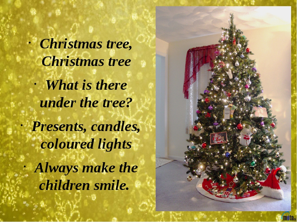 Christmas tree, Christmas tree What is there under the tree? Presents, candl...