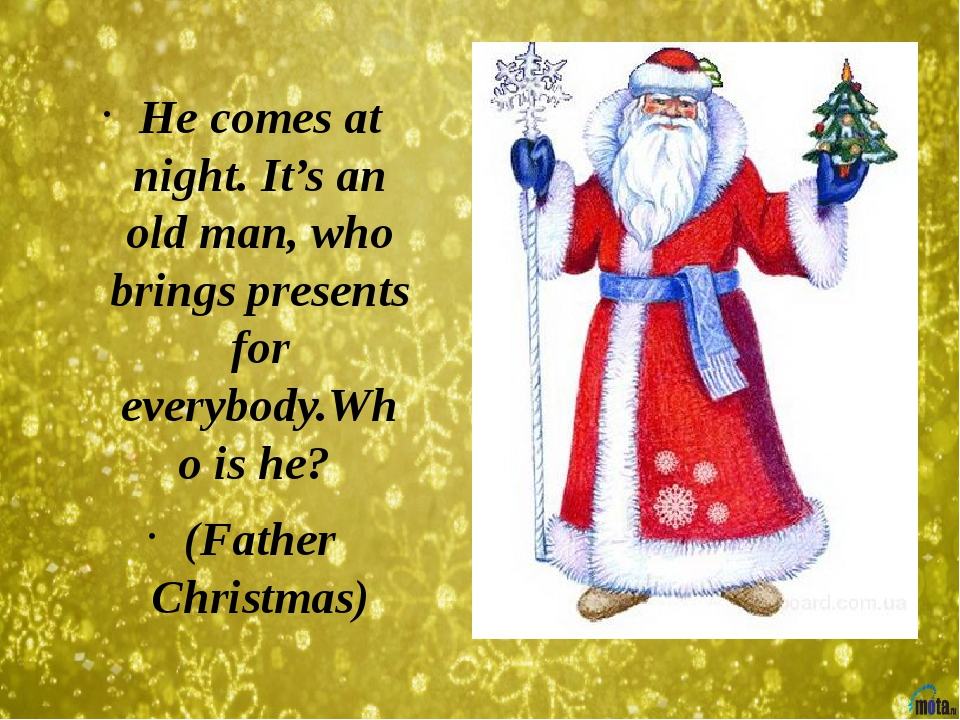 He comes at night. It's an old man, who brings presents for everybody.Who is...