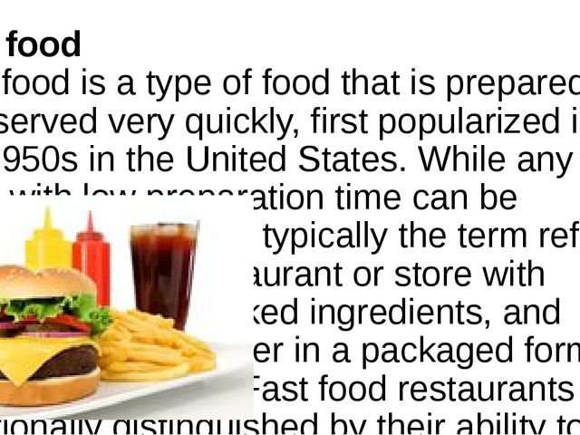 Fast food Fast food is a type of food that is prepared and served very quick...