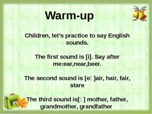 Children, let's practice to say English sounds. The first sound is [i]. Say a