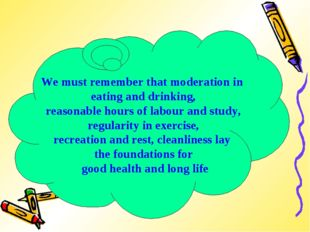We must remember that moderation in eating and drinking, reasonable hours of