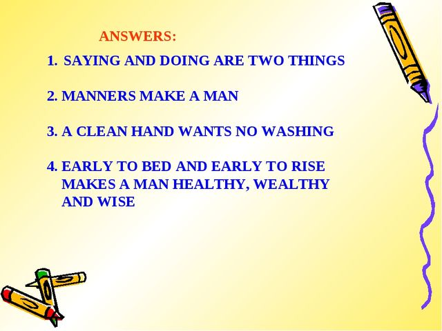 SAYING AND DOING ARE TWO THINGS 2. MANNERS MAKE A MAN 3. A CLEAN HAND WANTS N...