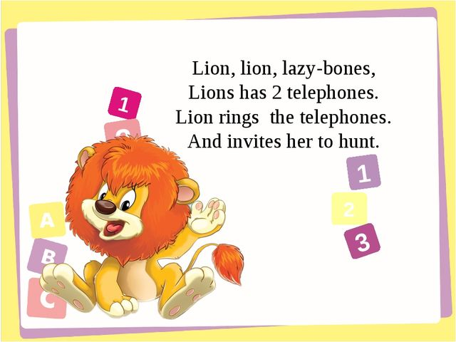 1 2 3 1 2 3 Lion, lion, lazy-bones, Lions has 2 telephones. Lion rings the te...