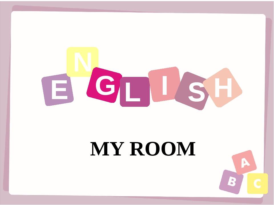 E N G I S H L MY ROOM
