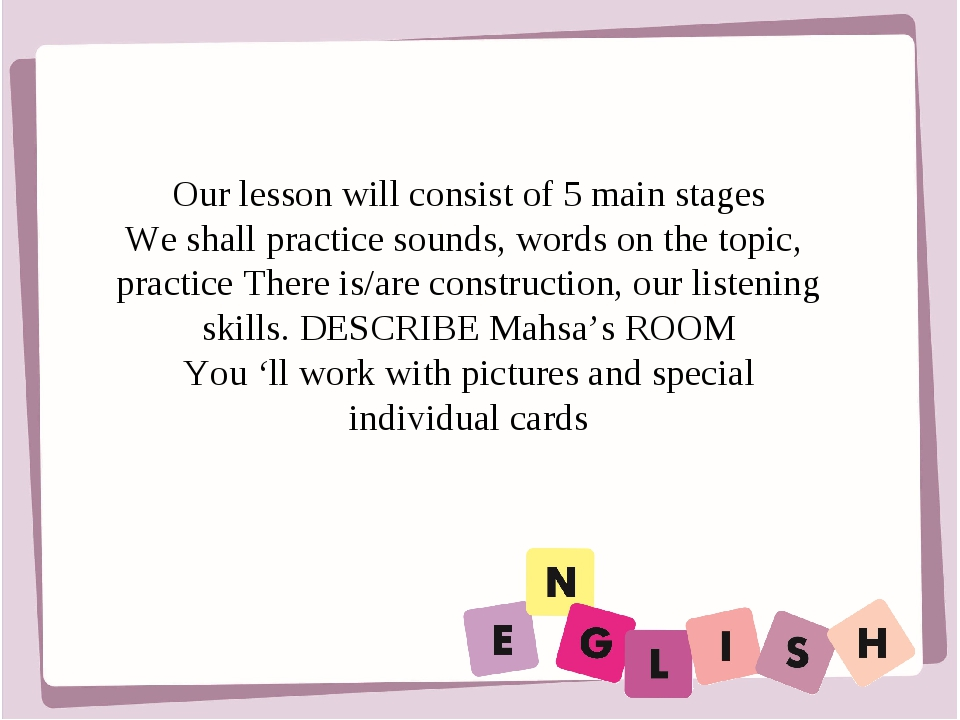 Our lesson will consist of 5 main stages We shall practice sounds, words on t...