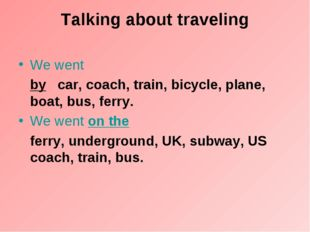 Talking about traveling We went by   car, coach, train, bicycle, plane, boat,