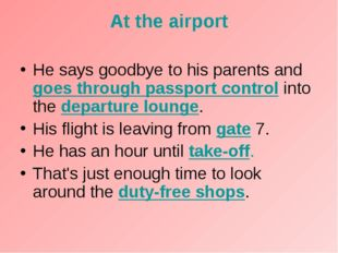 At the airport He says goodbye to his parents and goes through passport contr