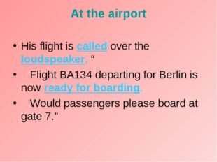 "At the airport His flight is called over the loudspeaker, "" Flight BA134 depa"