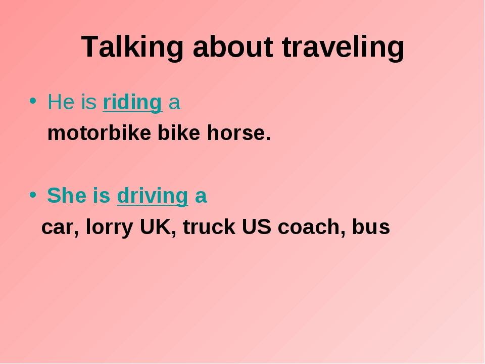 Talking about traveling He is riding a   motorbike bike horse. She is driving...