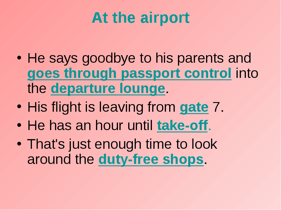 At the airport He says goodbye to his parents and goes through passport contr...