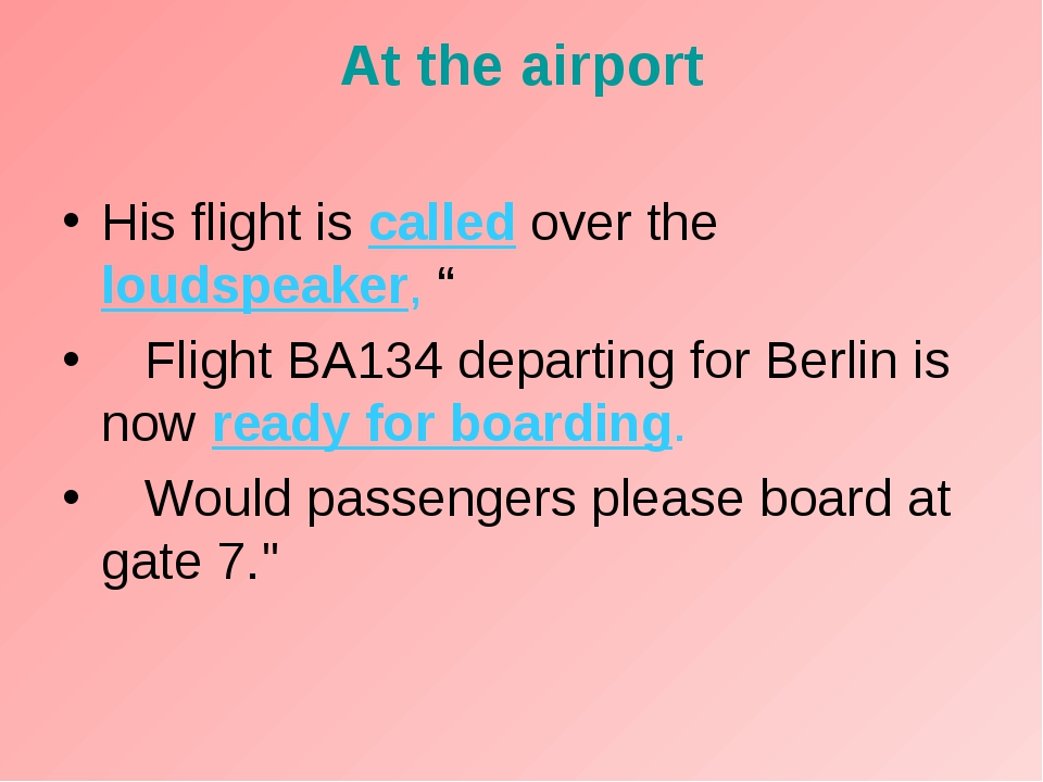 "At the airport His flight is called over the loudspeaker, "" Flight BA134 depa..."