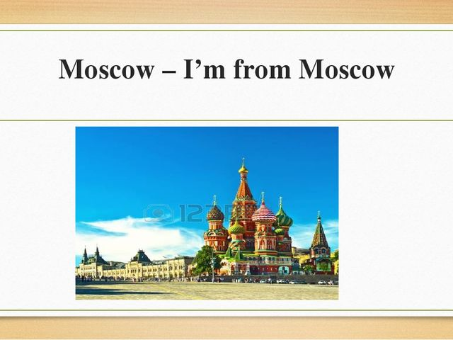 Moscow – I'm from Moscow