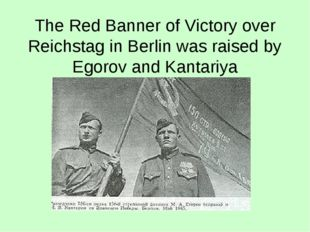 The Red Banner of Victory over Reichstag in Berlin was raised by Egorov and K