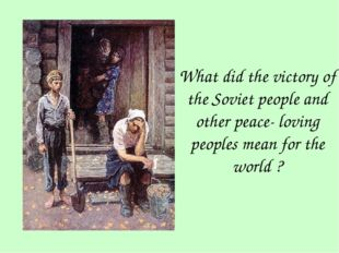 What did the victory of the Soviet people and other peace- loving peoples mea