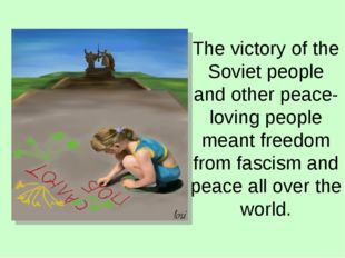 The victory of the Soviet people and other peace-loving people meant freedom