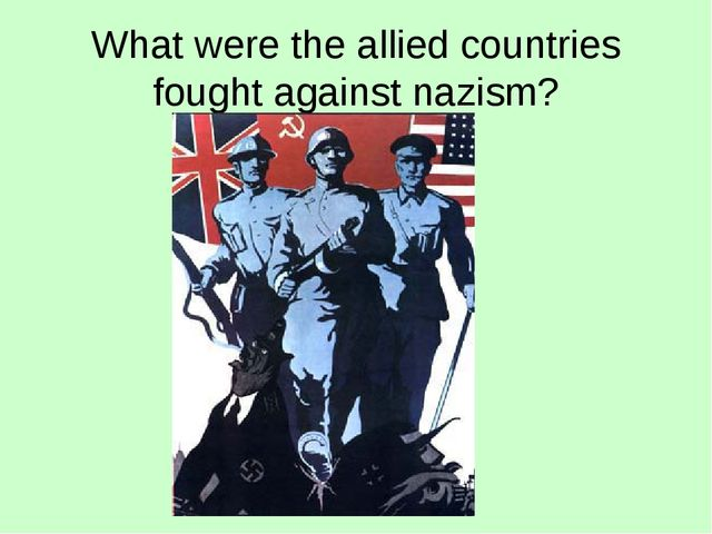 What were the allied countries fought against nazism?