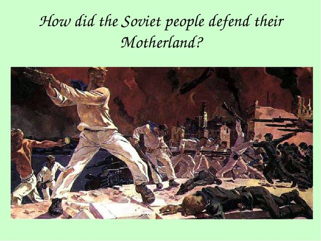 How did the Soviet people defend their Motherland?