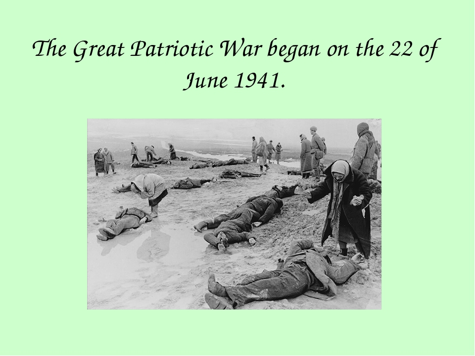 The Great Patriotic War began on the 22 of June 1941.