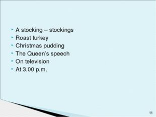 A stocking – stockings Roast turkey Christmas pudding The Queen's speech On t