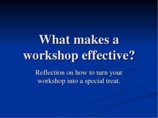 What makes a workshop effective? Reflection on how to turn your workshop into