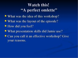 "Watch this! ""A perfect omlette"" What was the idea of this workshop? What was"