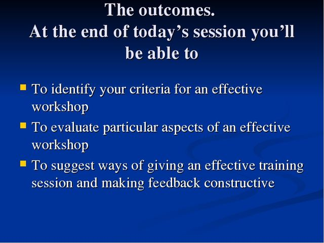 The outcomes. At the end of today's session you'll be able to To identify you...