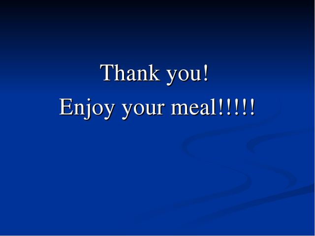 Thank you! Enjoy your meal!!!!!
