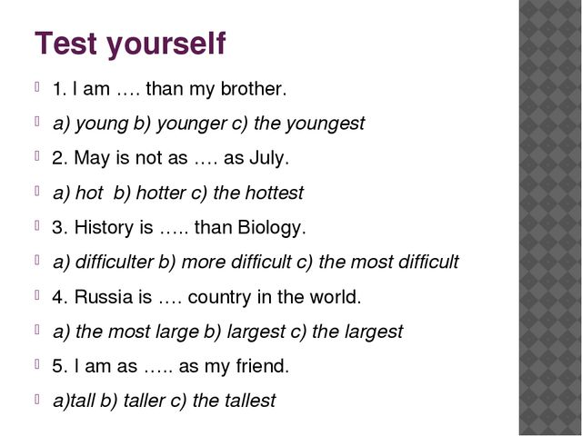 Test yourself 1. I am …. than my brother. a) young b) younger c) the youngest...