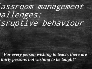 "Classroom management challenges: disruptive behaviour ""For every person wishi"