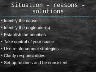 Situation – reasons – solutions Identify the cause Identify the ringleader(s)