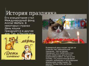 История праздника Его инициатором стал Международный фонд Animal Welfare. В н