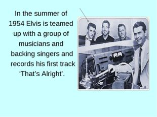In the summer of 1954 Elvis is teamed up with a group of musicians and backin