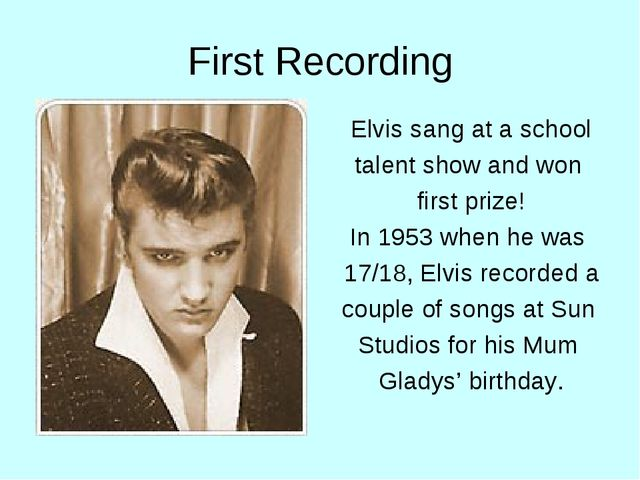 First Recording Elvis sang at a school talent show and won first prize! In 19...