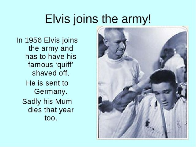 Elvis joins the army! In 1956 Elvis joins the army and has to have his famous...