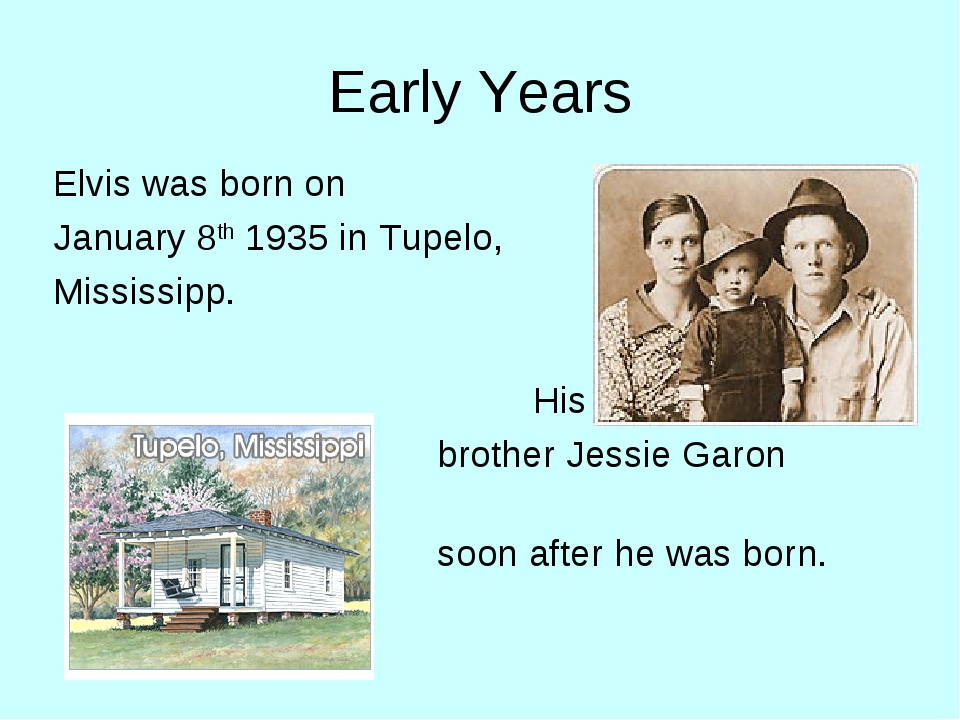 Early Years Elvis was born on January 8th 1935 in Tupelo, Mississipp. H...