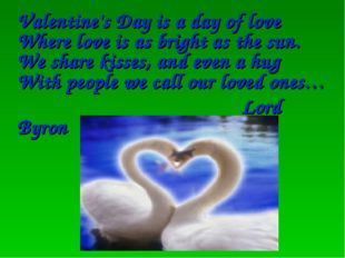 Valentine's Day is a day of love Where love is as bright as the sun. We shar