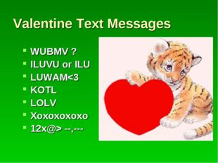 Valentine Text Messages WUBMV ? ILUVU or ILU LUWAM --,--- Will you be my Vale