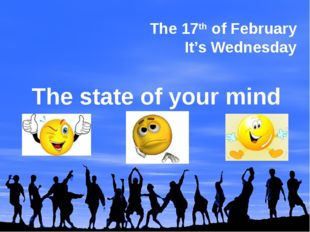 The 17th of February It's Wednesday The state of your mind