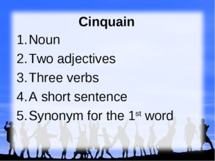 Cinquain Noun Two adjectives Three verbs A short sentence Synonym for the 1s