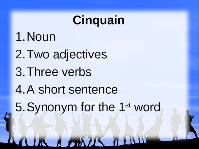 Cinquain Noun Two adjectives Three verbs A short sentence Synonym for the 1s...