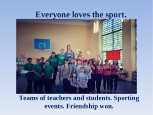 Teams of teachers and students. Sporting events. Friendship won. Everyone lov