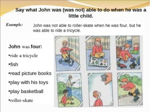 John was not able to roller-skate when he was four, but he was able to ride a